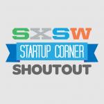 SXSW Startup Corner Shoutout