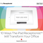 10 Ways The iPad Receptionist Will Transform Your Office – PDF to Share With Your Office